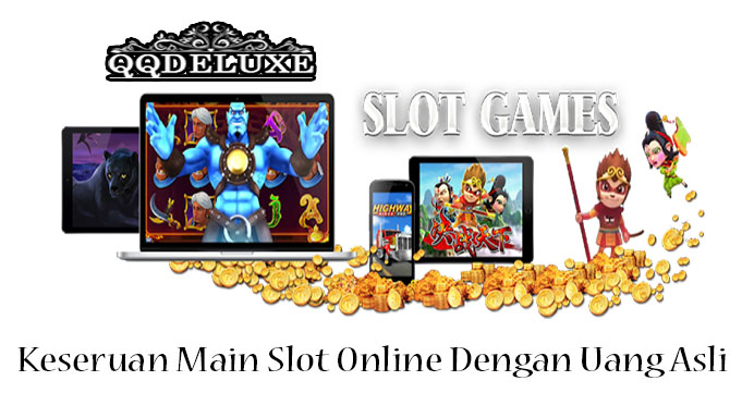 Keseruan Main Slot Online Dengan Uang Asli