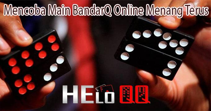 Mencoba Main BandarQ Online Menang Terus