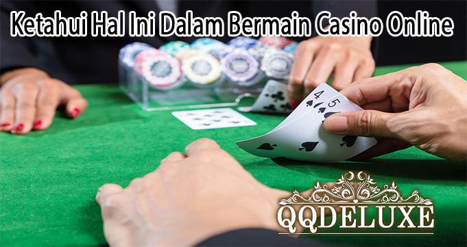Ketahui Hal Ini Dalam Bermain Casino Online